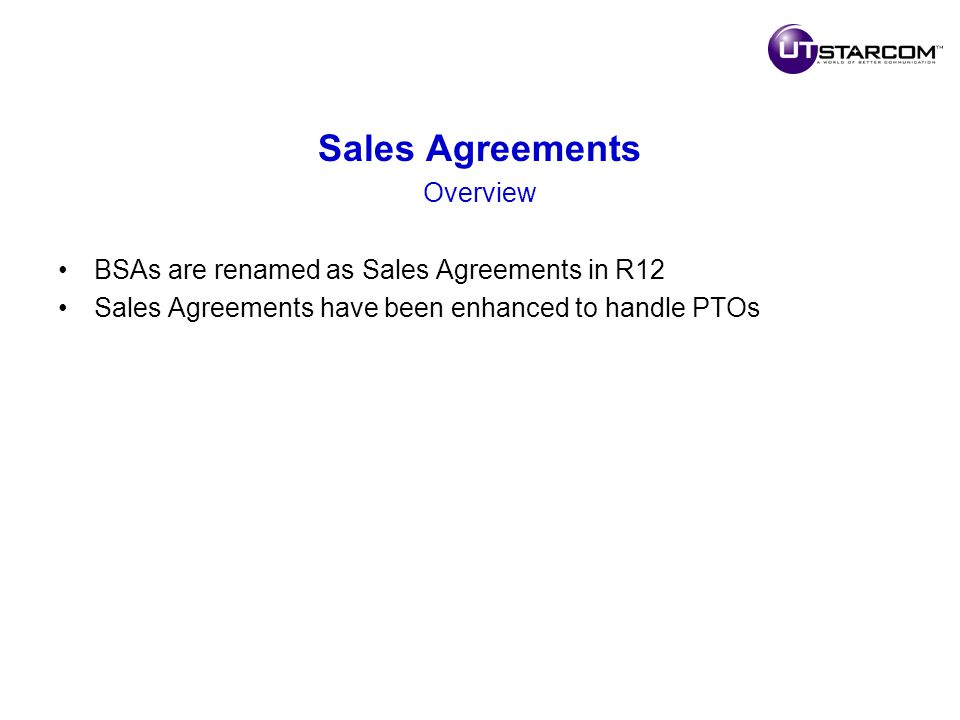 Sales Agreements Overview BSAs are renamed as Sales Agreements in R12 Sales Agreements have been enhanced to handle PTOs
