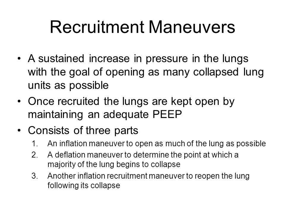 Recruitment Maneuvers A sustained increase in pressure in the lungs with the goal of opening as many collapsed lung units as possible Once recruited t