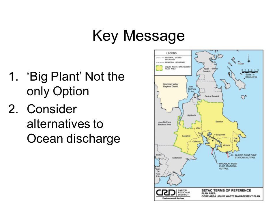 Key Message 1.'Big Plant' Not the only Option 2.Consider alternatives to Ocean discharge