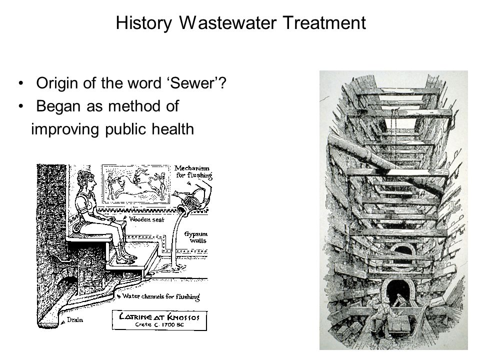 History Wastewater Treatment Origin of the word 'Sewer'? Began as method of improving public health