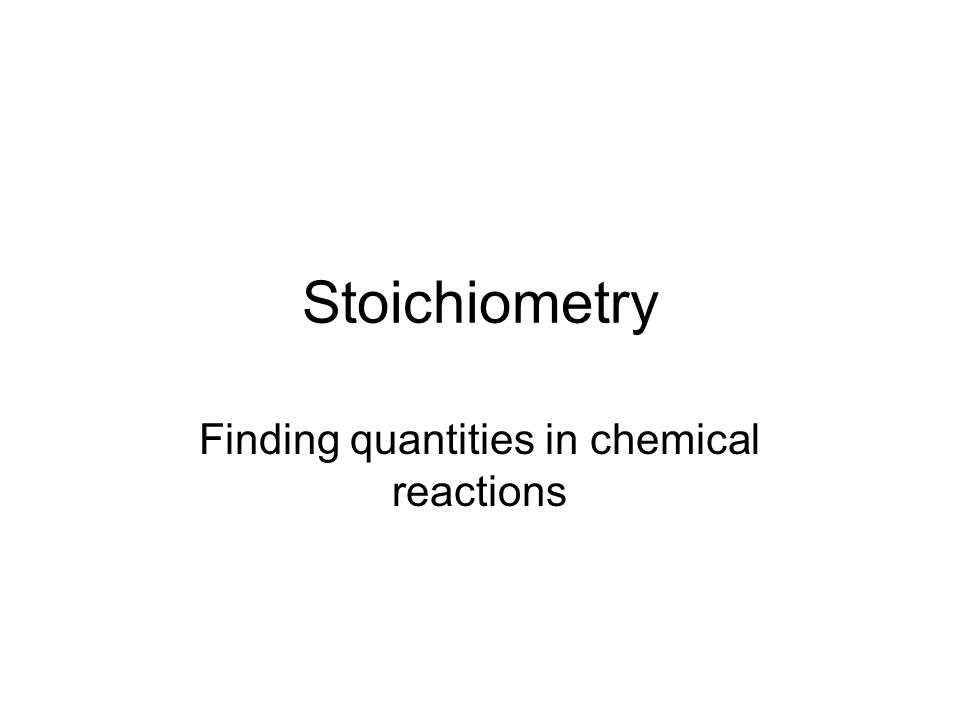 Stoichiometry Finding quantities in chemical reactions