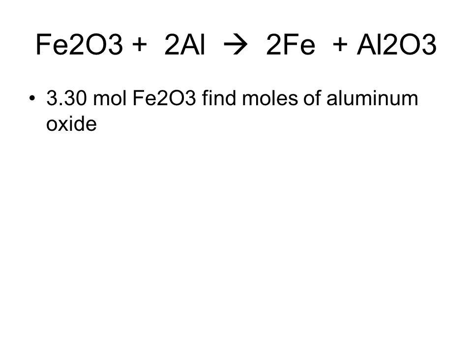 Fe2O3 + 2Al  2Fe + Al2O3 3.30 mol Fe2O3 find moles of aluminum oxide