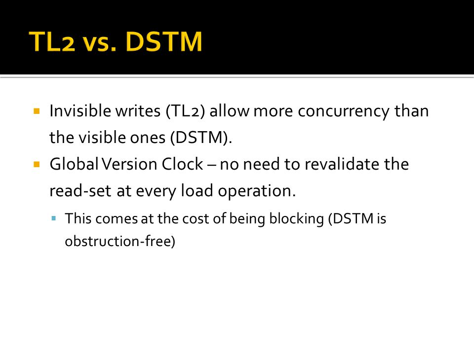  Invisible writes (TL2) allow more concurrency than the visible ones (DSTM).