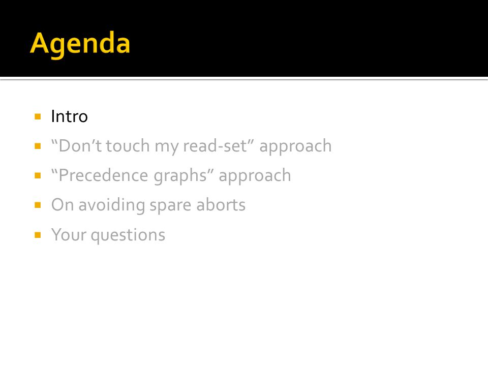  Intro  Don't touch my read-set approach  Precedence graphs approach  On avoiding spare aborts  Your questions