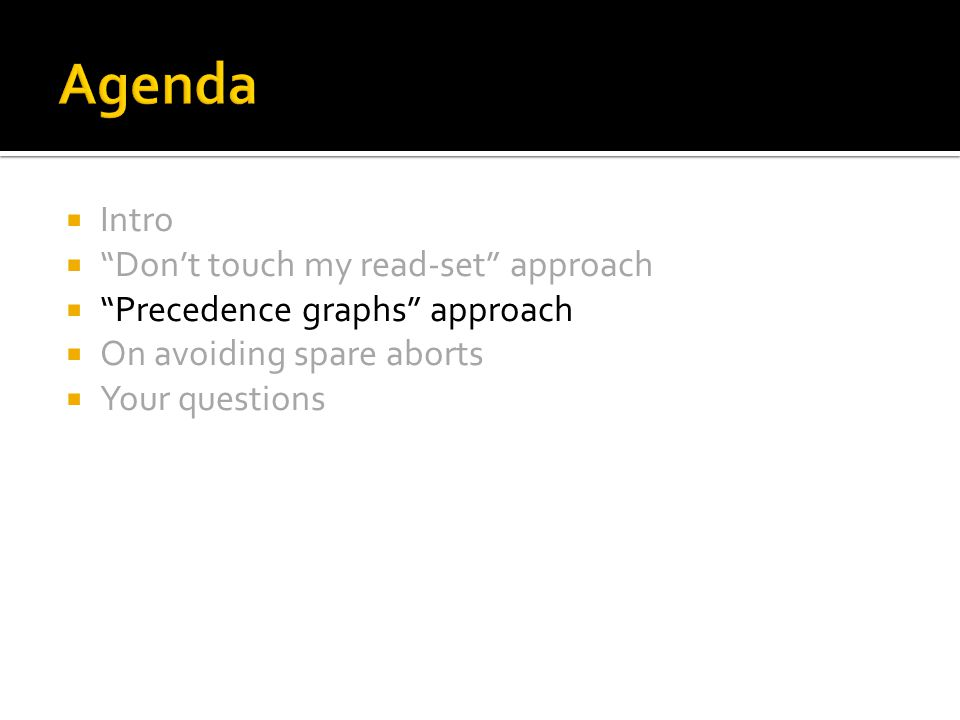""" Intro  """"Don't touch my read-set"""" approach  """"Precedence graphs"""" approach  On avoiding spare aborts  Your questions"""