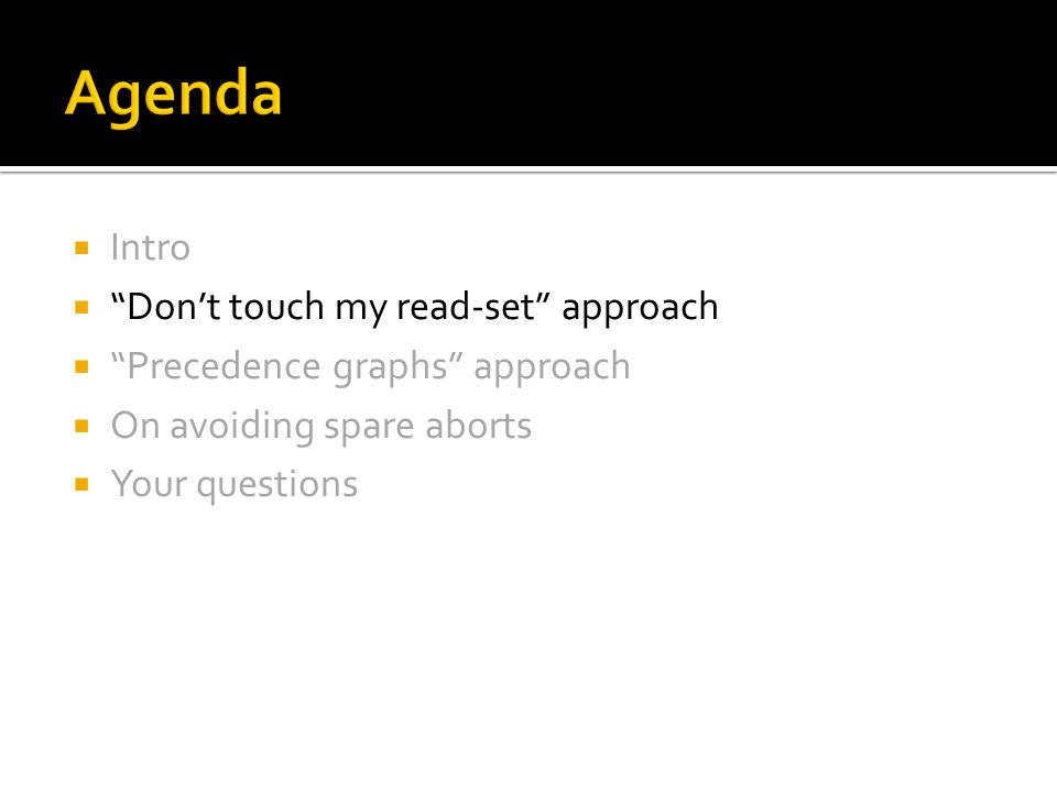  Intro  Don't touch my read-set approach  Precedence graphs approach  On avoiding spare aborts  Your questions