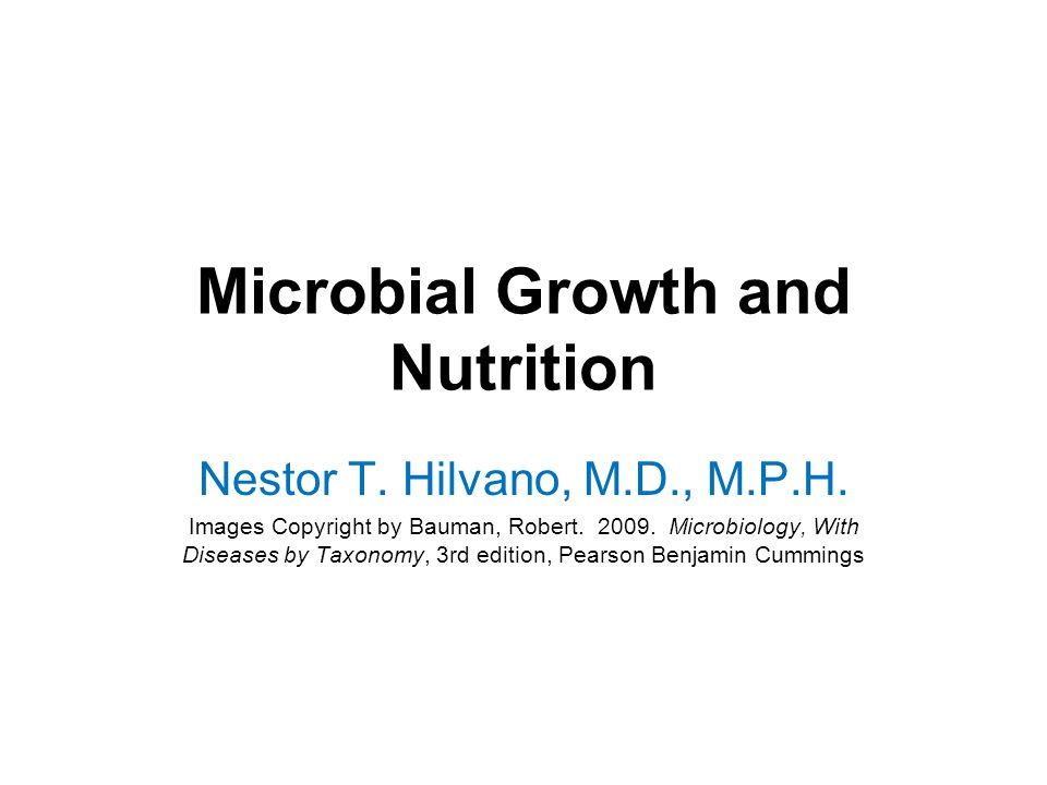 Microbial Growth and Nutrition Nestor T. Hilvano, M.D., M.P.H.