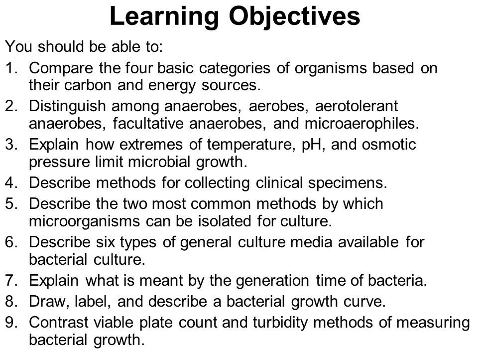 Learning Objectives You should be able to: 1.Compare the four basic categories of organisms based on their carbon and energy sources.