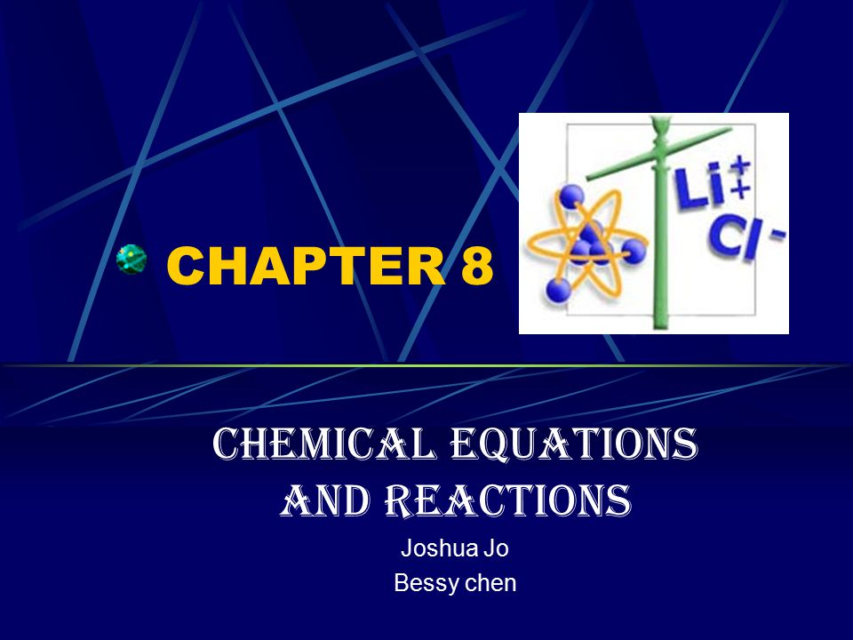 CHAPTER 8 Chemical Equations and Reactions Joshua Jo Bessy chen