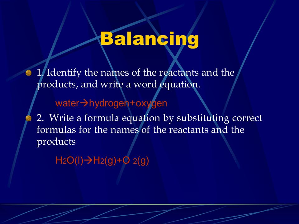 Balancing 1. Identify the names of the reactants and the products, and write a word equation.