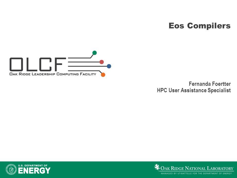 Eos Compilers Fernanda Foertter HPC User Assistance Specialist