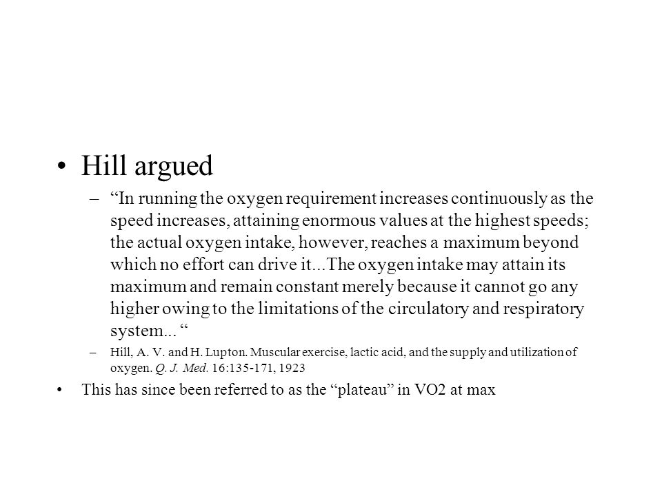 "Hill argued –""In running the oxygen requirement increases continuously as the speed increases, attaining enormous values at the highest speeds; the ac"