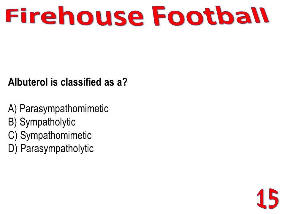 Albuterol is classified as a? A) Parasympathomimetic B) Sympatholytic C) Sympathomimetic D) Parasympatholytic