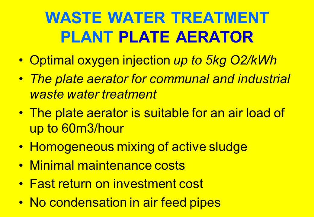 Optimal oxygen injection up to 5kg O2/kWh The plate aerator for communal and industrial waste water treatment The plate aerator is suitable for an air load of up to 60m3/hour Homogeneous mixing of active sludge Minimal maintenance costs Fast return on investment cost No condensation in air feed pipes