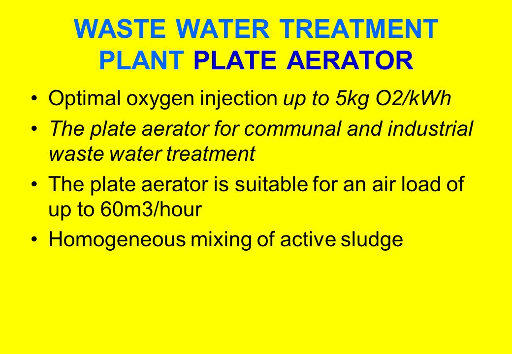 Optimal oxygen injection up to 5kg O2/kWh The plate aerator for communal and industrial waste water treatment The plate aerator is suitable for an air load of up to 60m3/hour Homogeneous mixing of active sludge