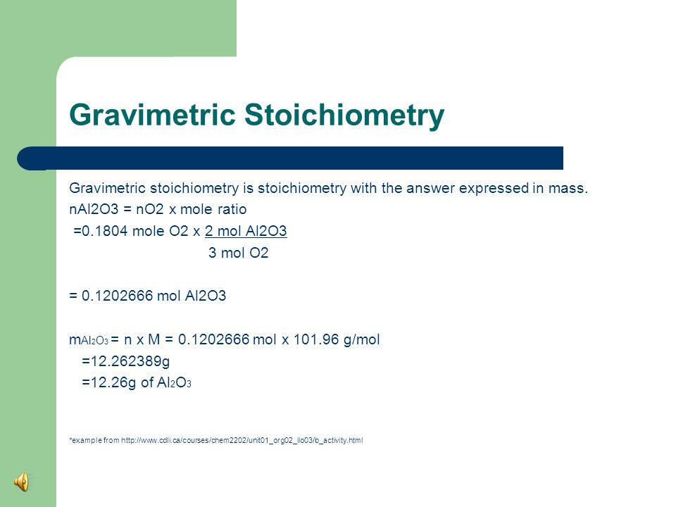 Gravimetric Stoichiometry Gravimetric stoichiometry is stoichiometry with the answer expressed in mass.