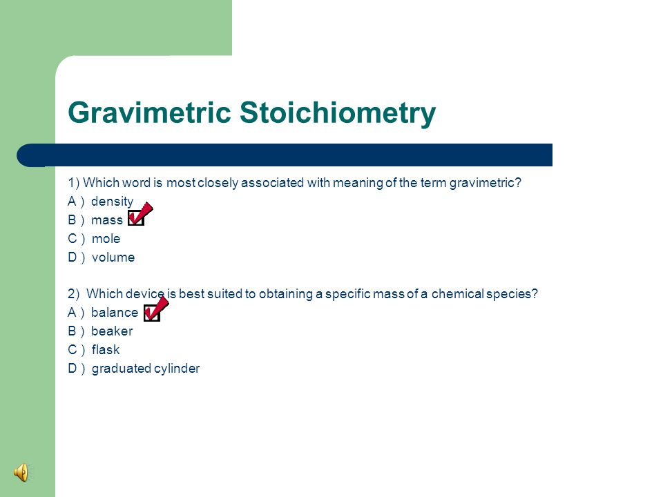 Gravimetric Stoichiometry 1) Which word is most closely associated with meaning of the term gravimetric.
