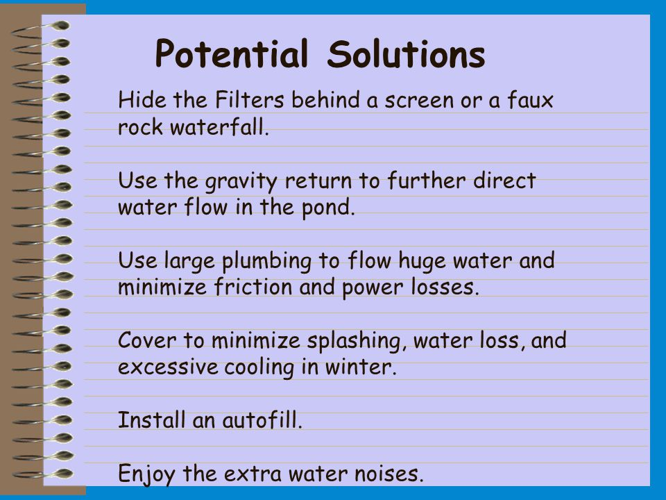 Hide the Filters behind a screen or a faux rock waterfall.