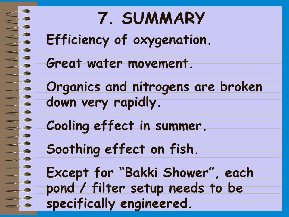 7. SUMMARY Efficiency of oxygenation. Great water movement. Organics and nitrogens are broken down very rapidly. Cooling effect in summer. Soothing ef