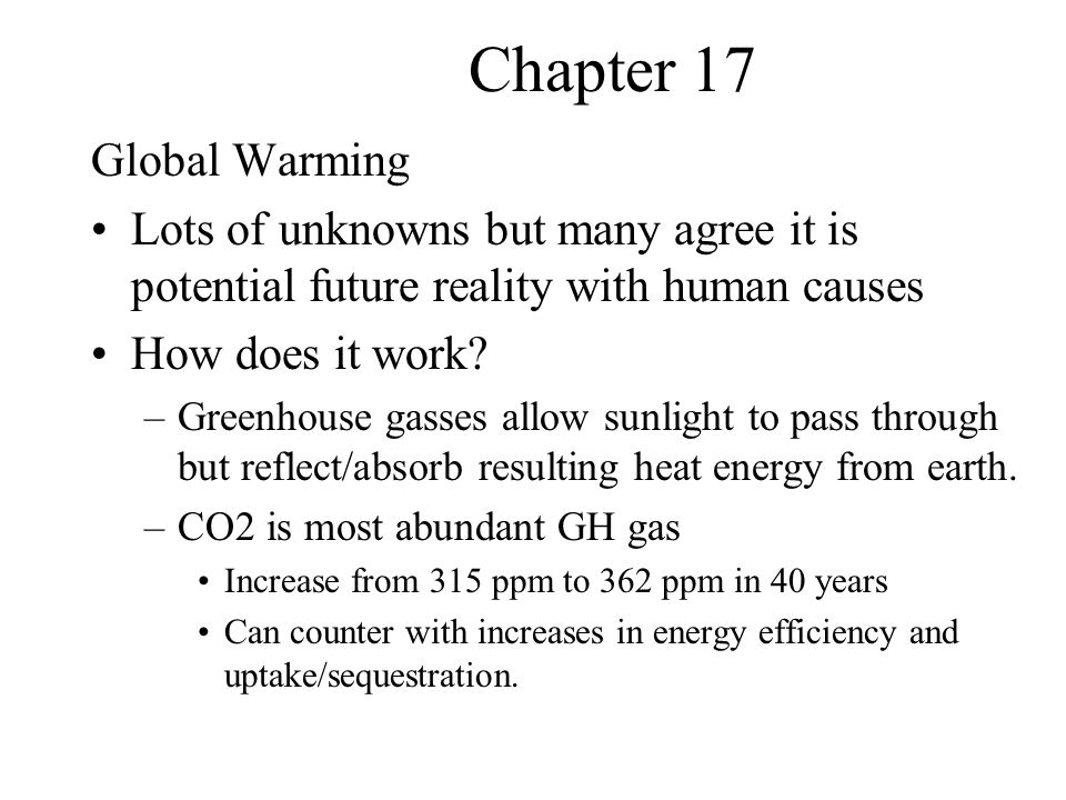 Chapter 17 Global Warming Lots of unknowns but many agree it is potential future reality with human causes How does it work.