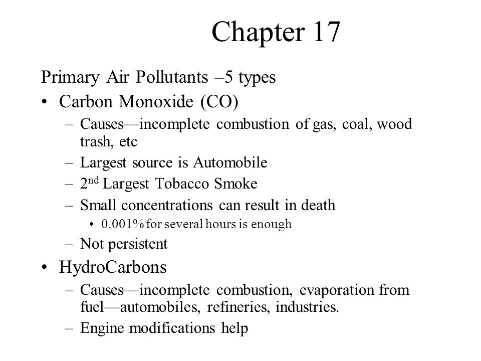 Chapter 17 Particulates <10 microns –Very small pieces of solids –Causes—particles from fire, asbestos from brakes, dust/ash from industry –Aesthetic/Cancer Causing –Accumulate or carrier Sulfur Dioxide (SO2) –Causes—burning of fossil fuels with S –Irritate lungs and forms acids when mixed 1306 London banned use of S rich coals 1952 inversion of S rich air poll.