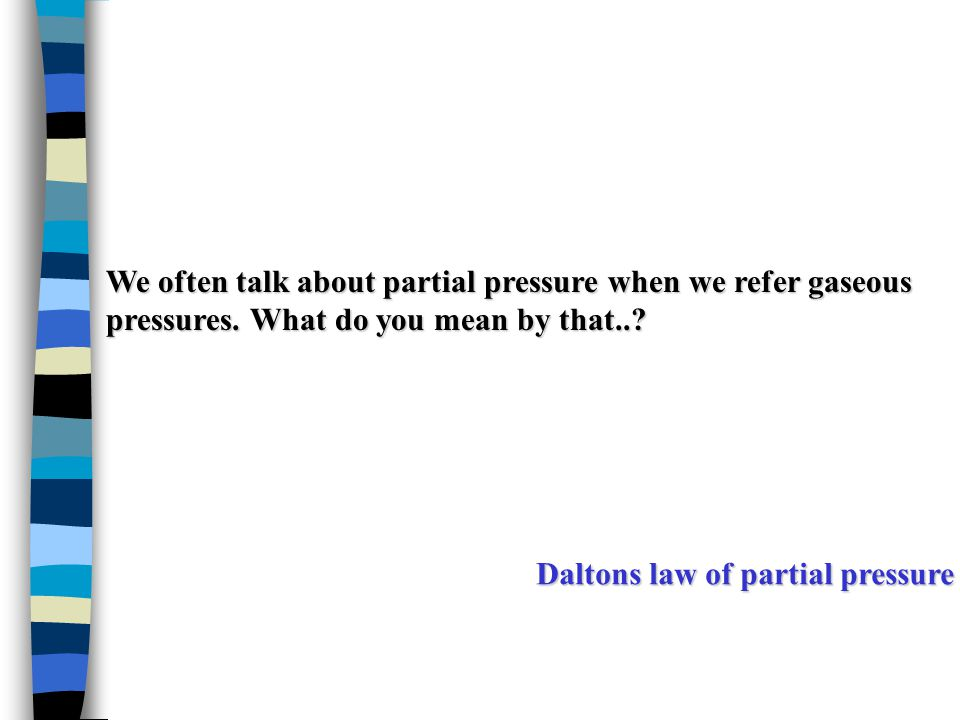 We often talk about partial pressure when we refer gaseous pressures. What do you mean by that..? Daltons law of partial pressure