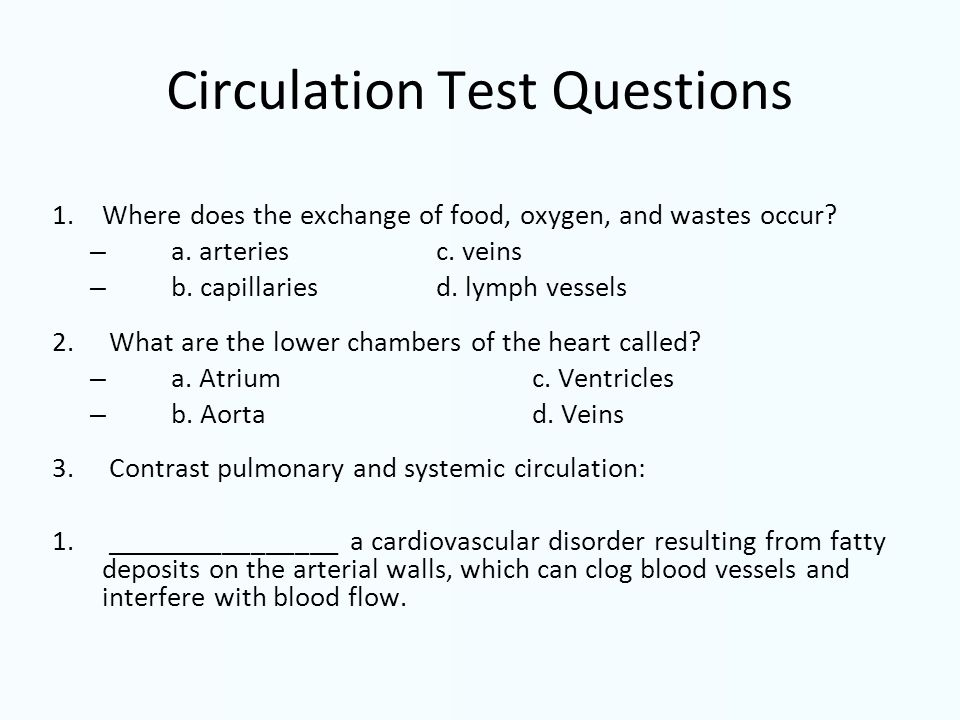 Circulation Test Questions 1. Where does the exchange of food, oxygen, and wastes occur.