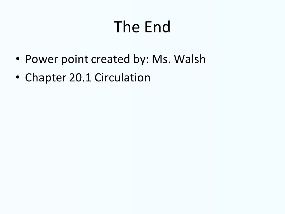 The End Power point created by: Ms. Walsh Chapter 20.1 Circulation