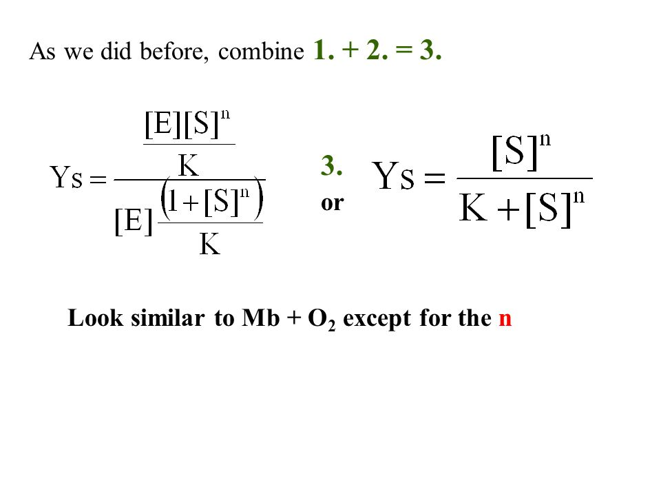 As we did before, combine 1. + 2. = 3. or Look similar to Mb + O 2 except for the n 3.