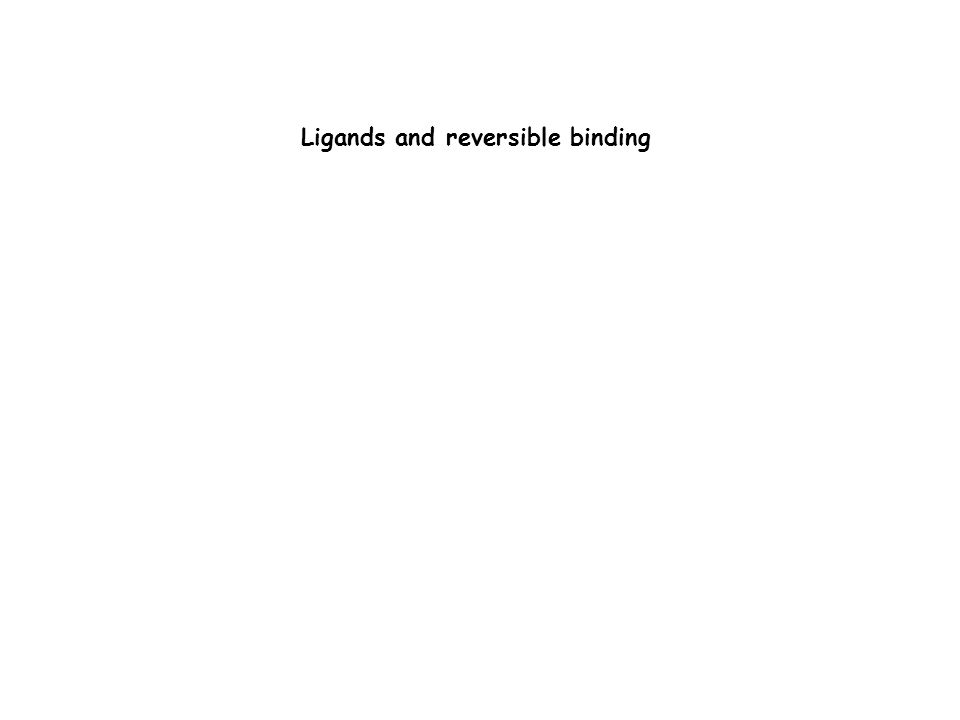 Ligands and reversible binding