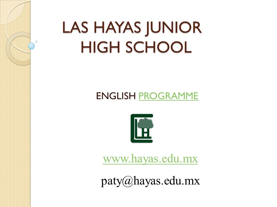 LAS HAYAS JUNIOR HIGH SCHOOL LAS HAYAS JUNIOR HIGH SCHOOL ENGLISH PROGRAMMEPROGRAMME www.hayas.edu.mx paty@hayas.edu.mx