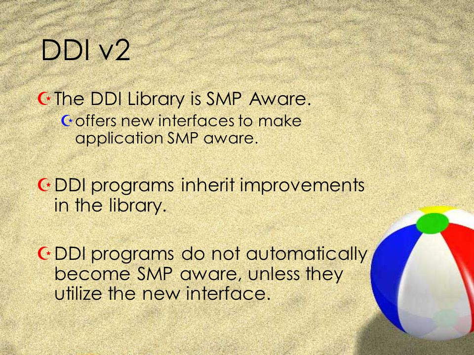 DDI v2 ZThe DDI Library is SMP Aware. Zoffers new interfaces to make application SMP aware.