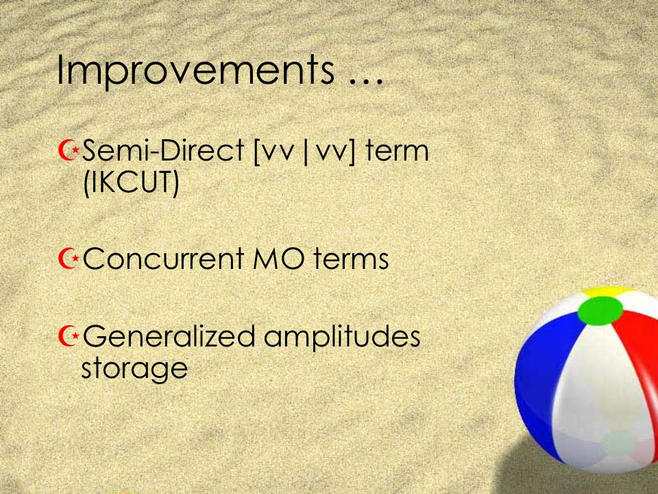 Improvements … ZSemi-Direct [vv|vv] term (IKCUT) ZConcurrent MO terms ZGeneralized amplitudes storage