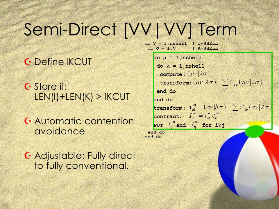 Semi-Direct [VV|VV] Term do  = 1,nshell do = 1,nshell compute: transform: end do transform: contract: PUT and for i  j do = 1,nshell .