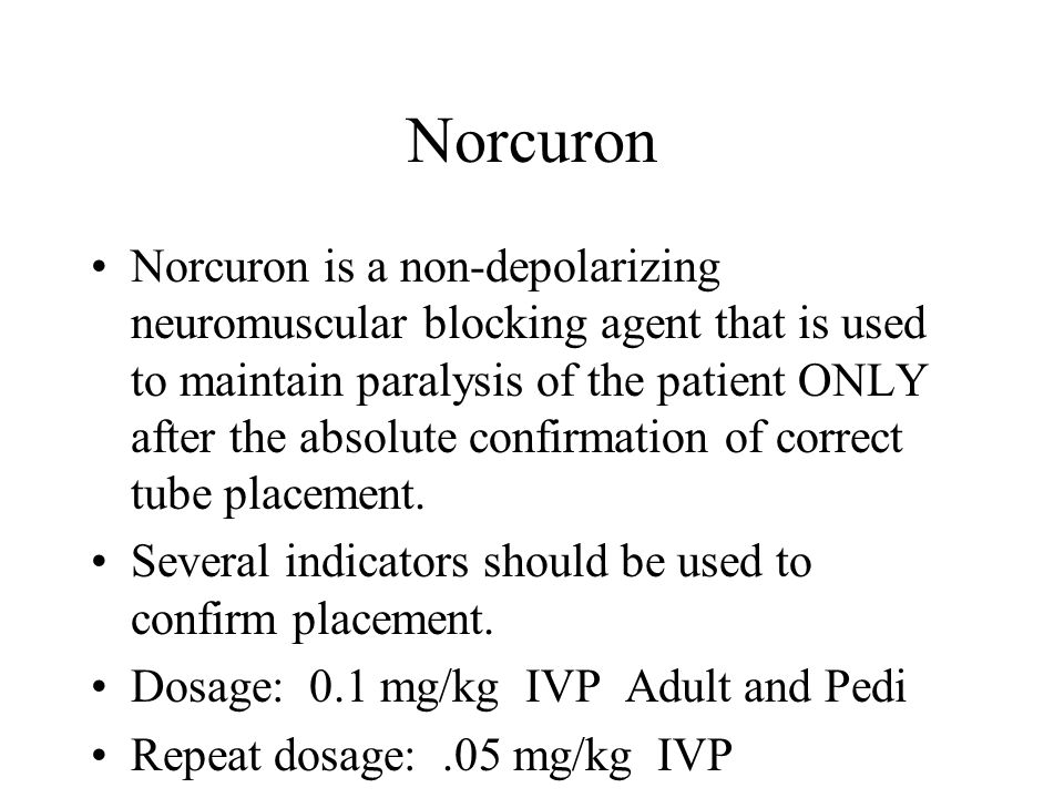 Norcuron Norcuron is a non-depolarizing neuromuscular blocking agent that is used to maintain paralysis of the patient ONLY after the absolute confirmation of correct tube placement.