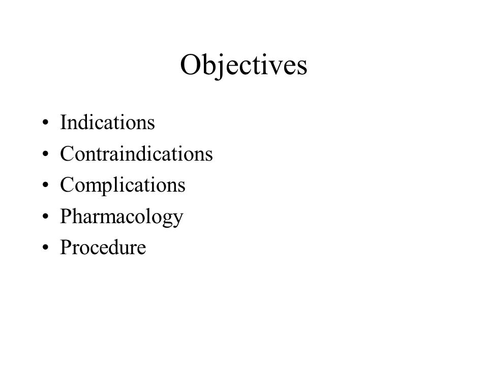 Objectives Indications Contraindications Complications Pharmacology Procedure