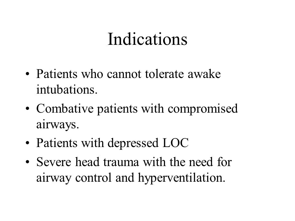 Indications Patients who cannot tolerate awake intubations.