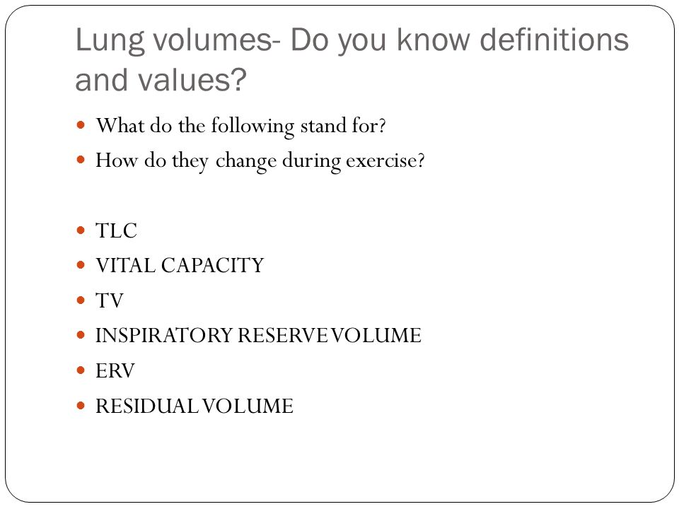 Lung volumes- Do you know definitions and values. What do the following stand for.