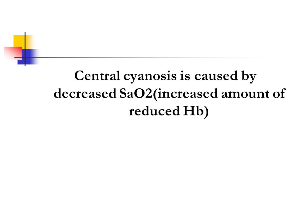 Central cyanosis is caused by decreased SaO2(increased amount of reduced Hb)