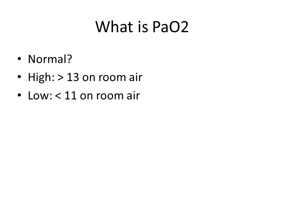 What is PaO2 Normal? High: > 13 on room air Low: < 11 on room air