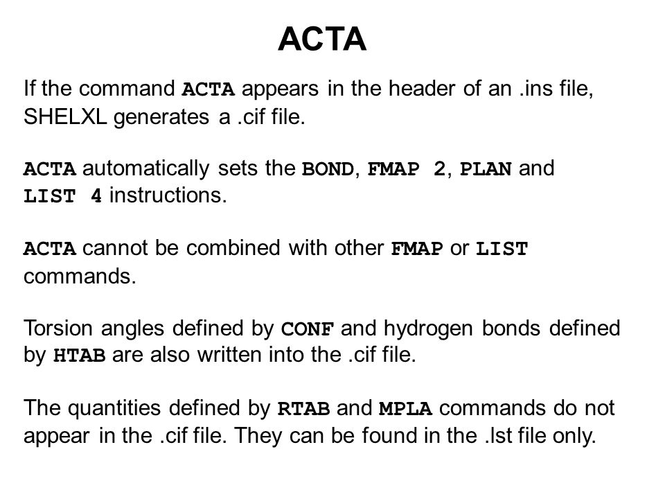 ACTA If the command ACTA appears in the header of an.ins file, SHELXL generates a.cif file.