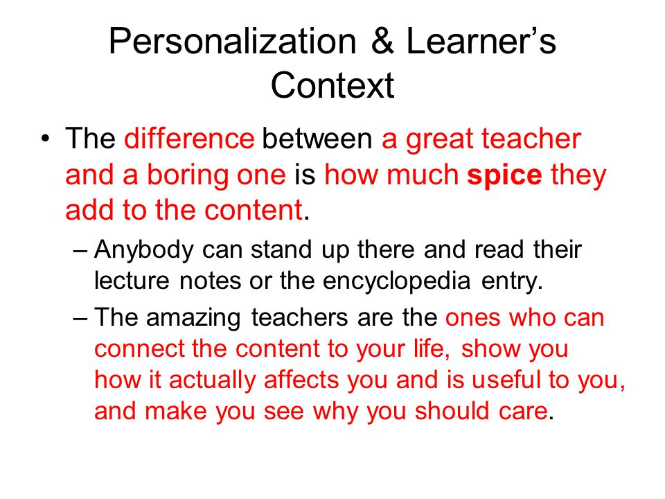 Personalization & Learner's Context The difference between a great teacher and a boring one is how much spice they add to the content.