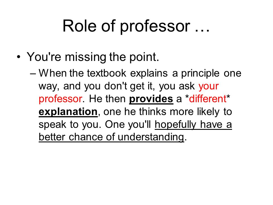 Role of professor … You re missing the point.