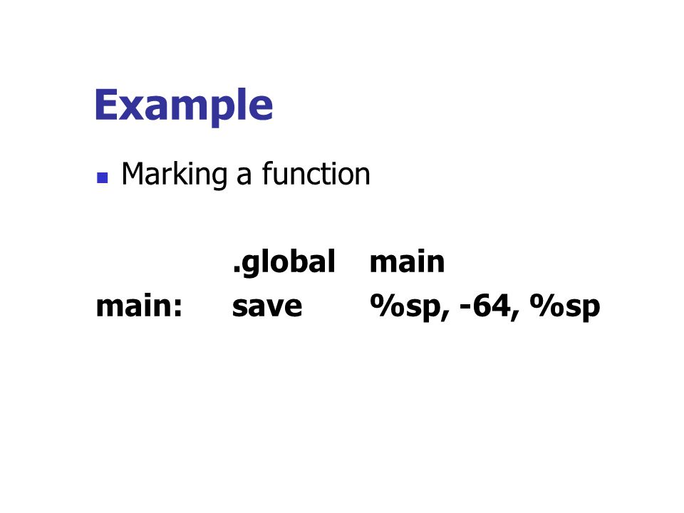 Example Marking a function.globalmain main:save%sp, -64, %sp