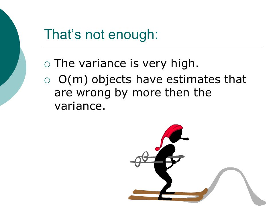 That's not enough:  The variance is very high.  O(m) objects have estimates that are wrong by more then the variance.