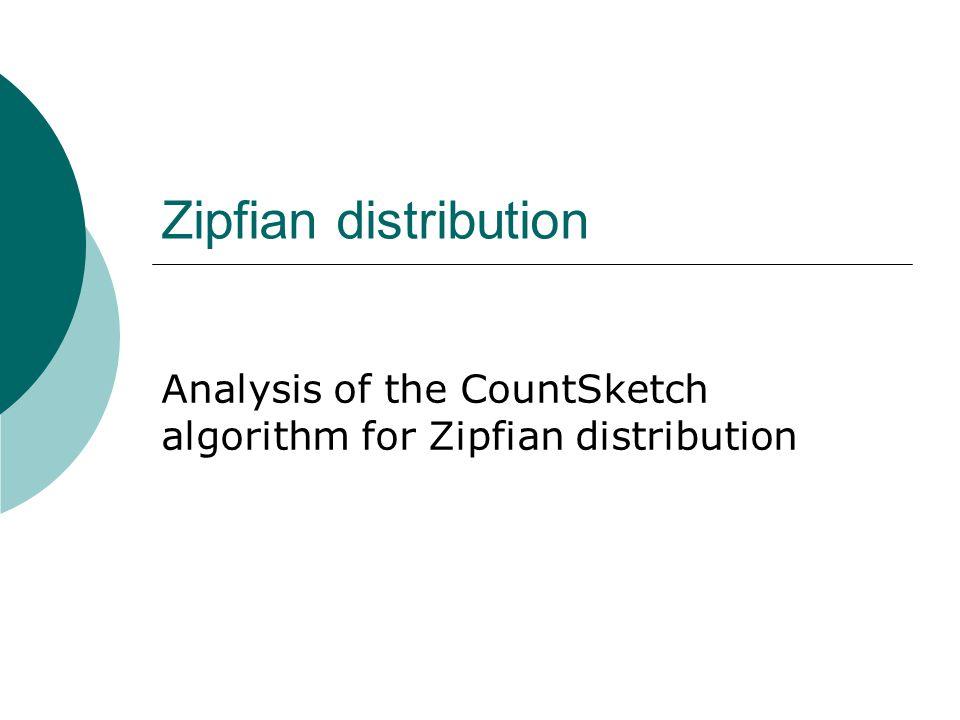 Zipfian distribution Analysis of the CountSketch algorithm for Zipfian distribution