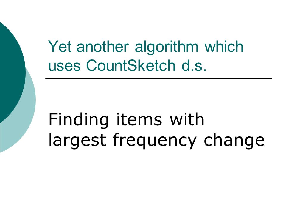 Yet another algorithm which uses CountSketch d.s. Finding items with largest frequency change
