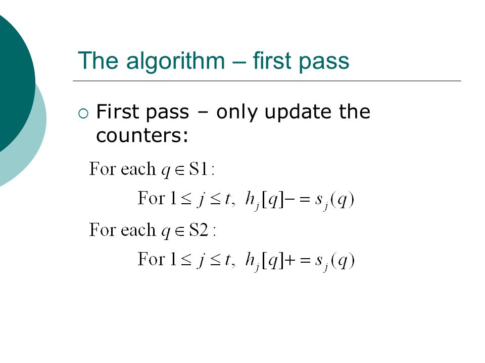 The algorithm – first pass  First pass – only update the counters: