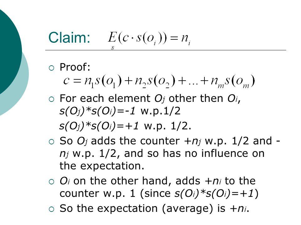 Claim:  For each element O j other then O i, s(O j )*s(O i )=-1 w.p.1/2 s(O j )*s(O i )=+1 w.p.