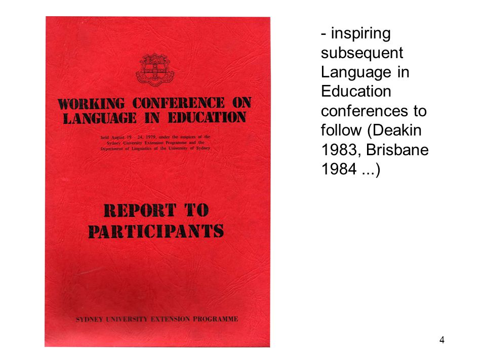4 - inspiring subsequent Language in Education conferences to follow (Deakin 1983, Brisbane 1984...)